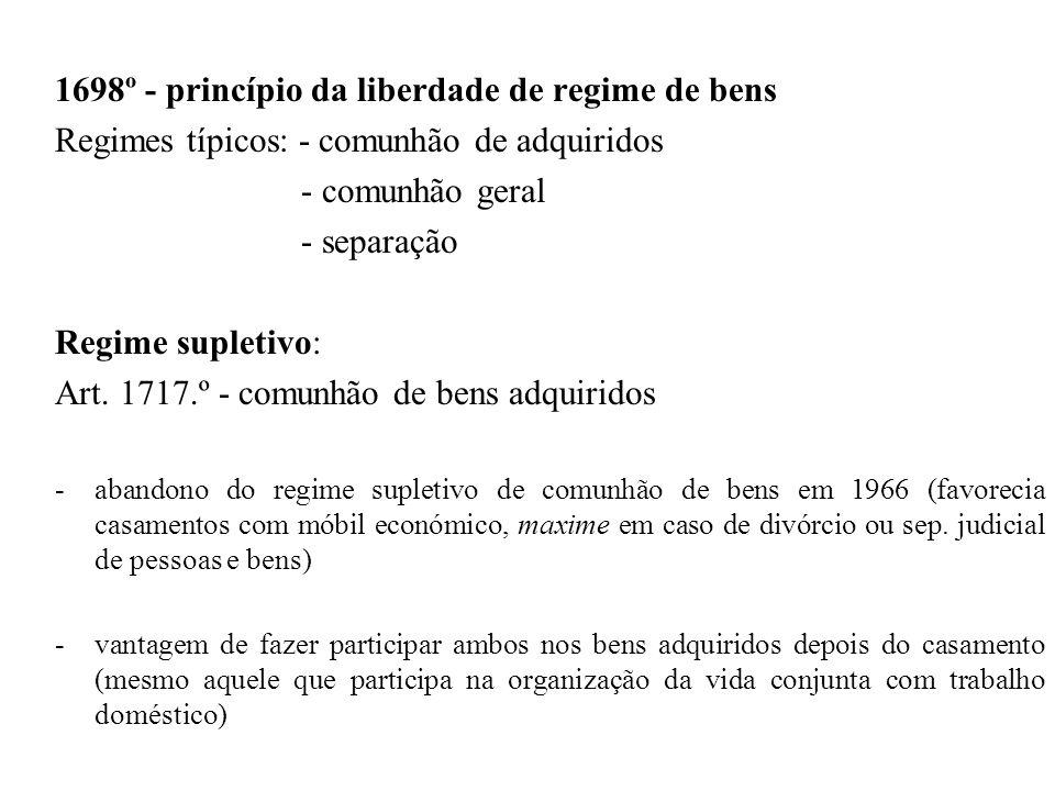 1698º - princípio da liberdade de regime de bens Regimes típicos: - comunhão de adquiridos - comunhão geral - separação Regime supletivo: Art. 1717.º
