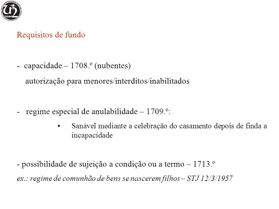 Requisitos de fundo - capacidade – 1708.º (nubentes) autorização para menores/interditos/inabilitados - regime especial de anulabilidade – 1709.º: San