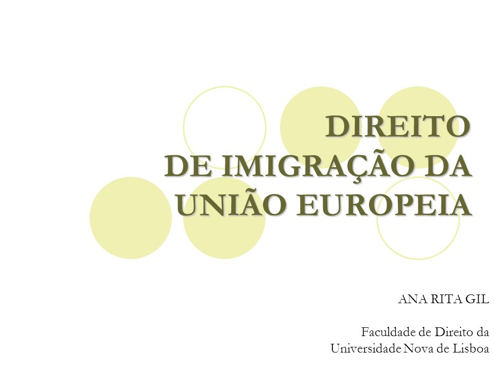 DIREITO DE IMIGRAÇÃO DA UNIÃO EUROPEIA ANA RITA GIL Faculdade de Direito da Universidade Nova de Lisboa