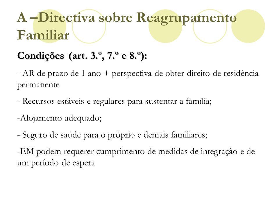 Condições (art. 3.º, 7.º e 8.º): - AR de prazo de 1 ano + perspectiva de obter direito de residência permanente - Recursos estáveis e regulares para s