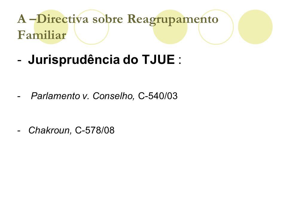-Jurisprudência do TJUE : - Parlamento v. Conselho, C-540/03 -Chakroun, C-578/08