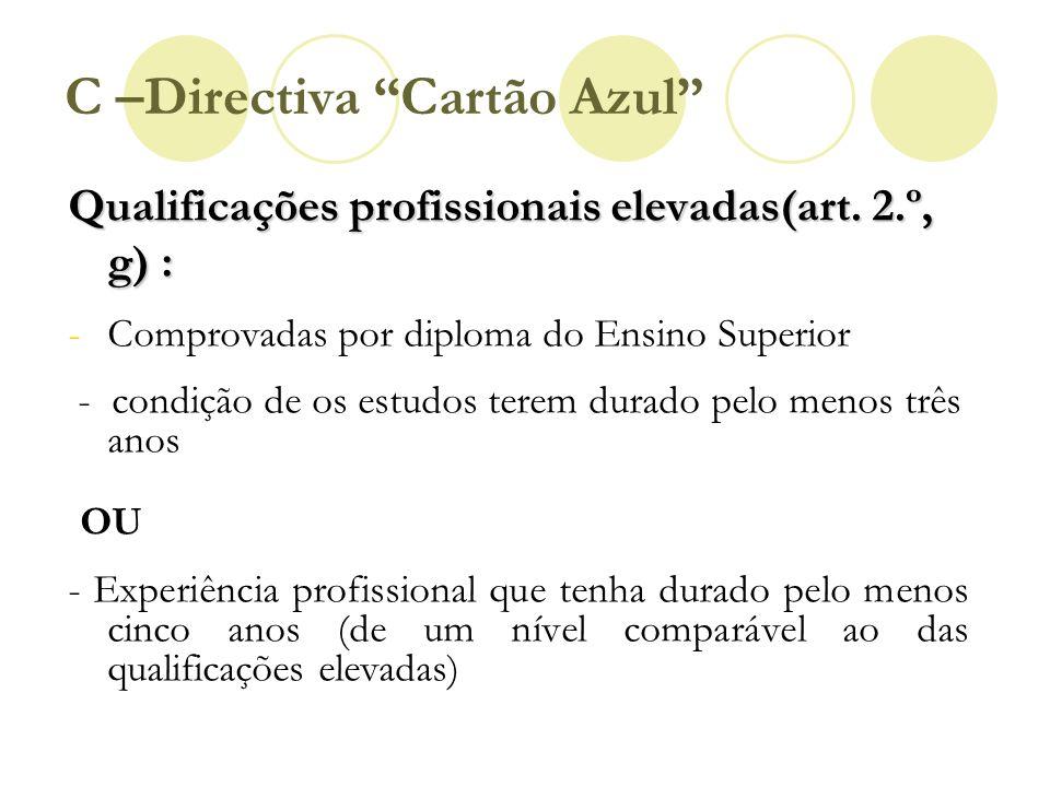 C –Directiva Cartão Azul Qualificações profissionais elevadas(art. 2.º, g) : -Comprovadas por diploma do Ensino Superior - condição de os estudos tere