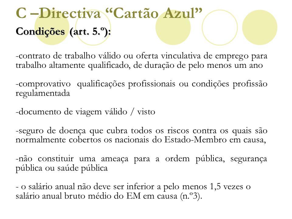 Condições (art. 5.º): -contrato de trabalho válido ou oferta vinculativa de emprego para trabalho altamente qualificado, de duração de pelo menos um a