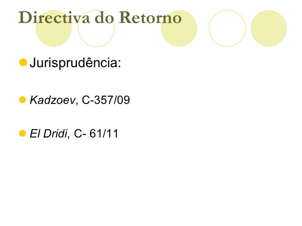 Jurisprudência: Kadzoev, C-357/09 El Dridi, C- 61/11 Directiva do Retorno