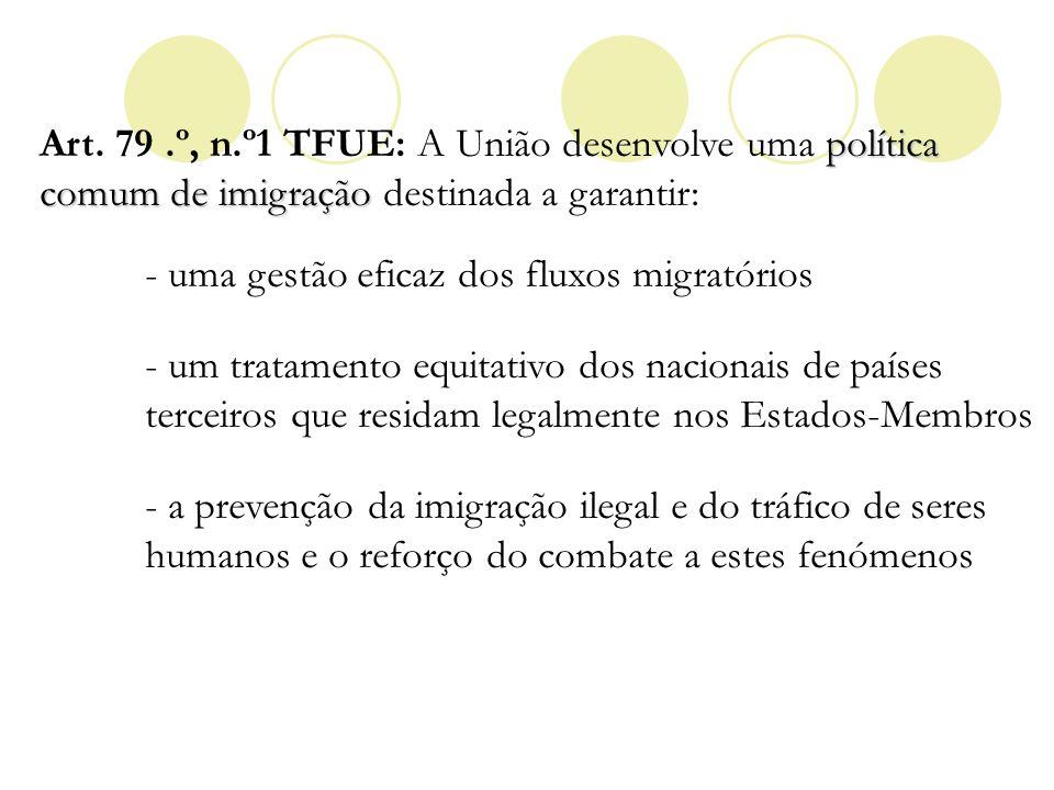 política comum de imigração Art. 79.º, n.º1 TFUE: A União desenvolve uma política comum de imigração destinada a garantir: - uma gestão eficaz dos flu