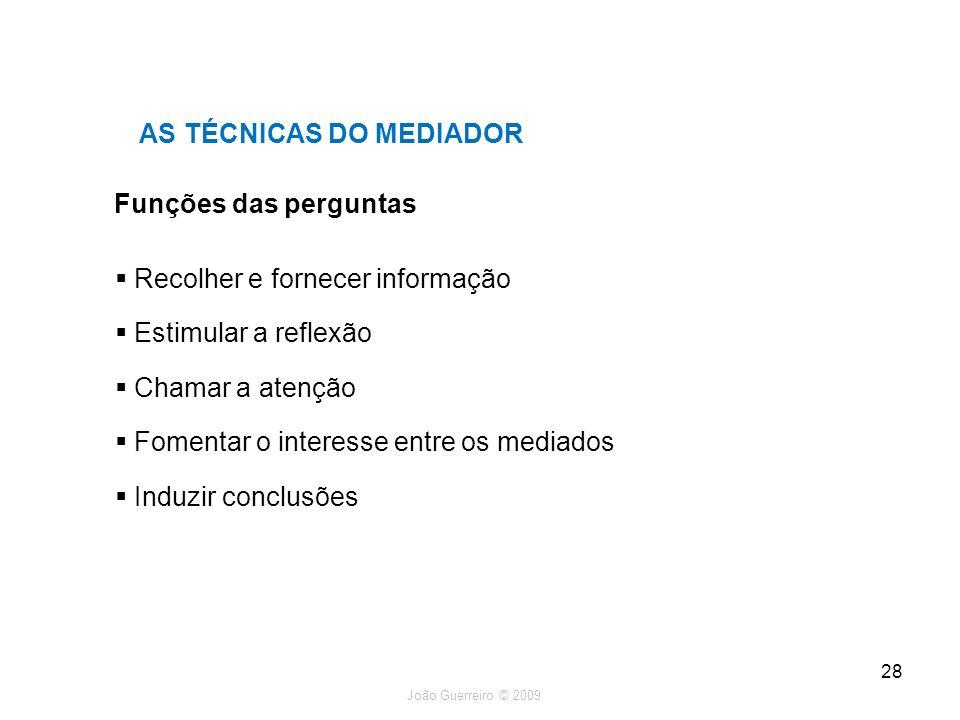 João Guerreiro © 2009 28 Funções das perguntas AS TÉCNICAS DO MEDIADOR Recolher e fornecer informação Estimular a reflexão Chamar a atenção Fomentar o