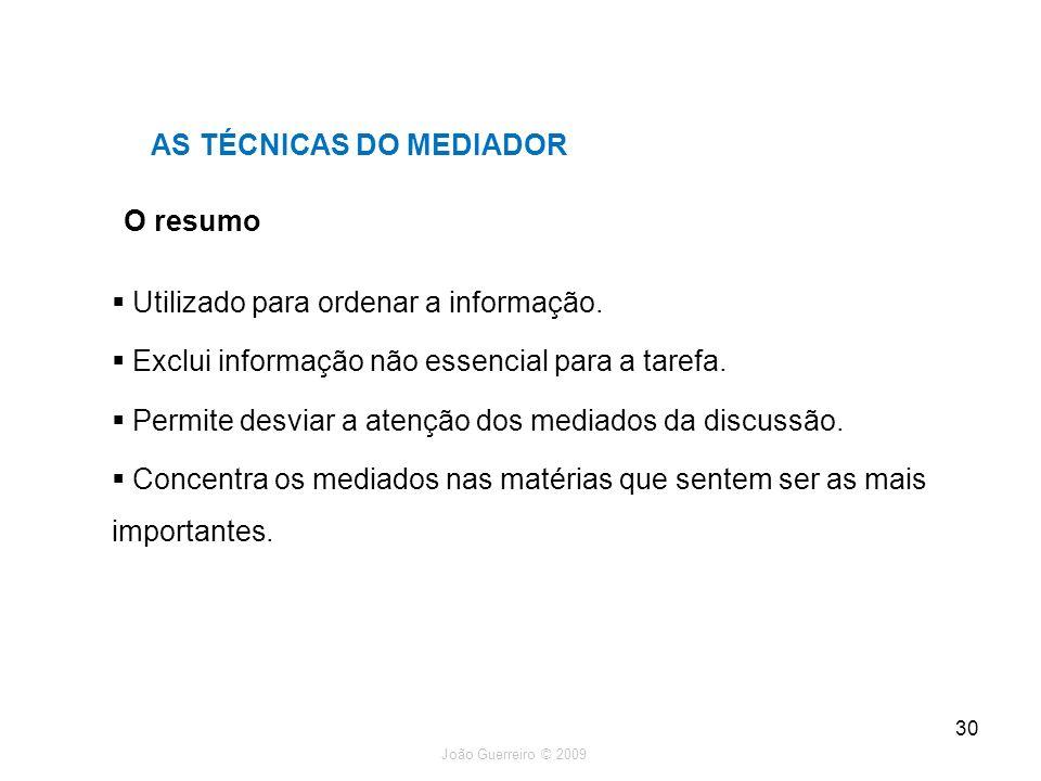 João Guerreiro © 2009 30 O resumo AS TÉCNICAS DO MEDIADOR Utilizado para ordenar a informação. Exclui informação não essencial para a tarefa. Permite