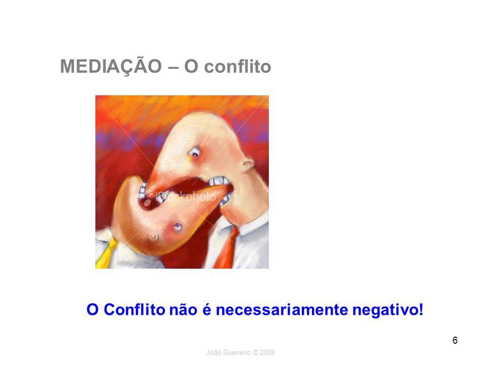 João Guerreiro © 2009 7 MEDIAÇÃO – O conflito - Pode contribuir para estabelecer limites no grupo, reforçando a coesão.