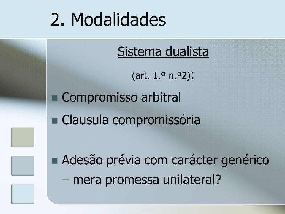 2. Modalidades Sistema dualista (art. 1.º n.º2) : Compromisso arbitral Clausula compromissória Adesão prévia com carácter genérico – mera promessa uni