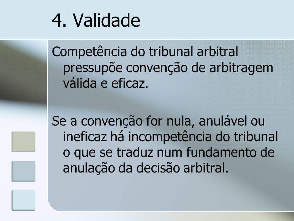 4. Validade Competência do tribunal arbitral pressupõe convenção de arbitragem válida e eficaz. Se a convenção for nula, anulável ou ineficaz há incom