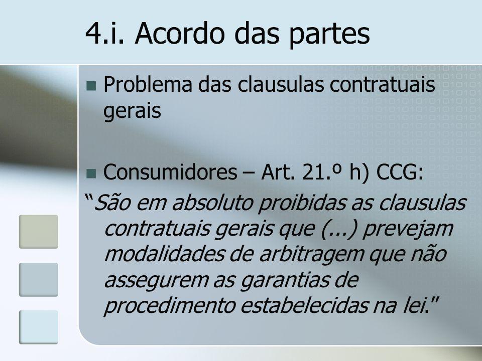 4.i. Acordo das partes Problema das clausulas contratuais gerais Consumidores – Art. 21.º h) CCG: São em absoluto proibidas as clausulas contratuais g