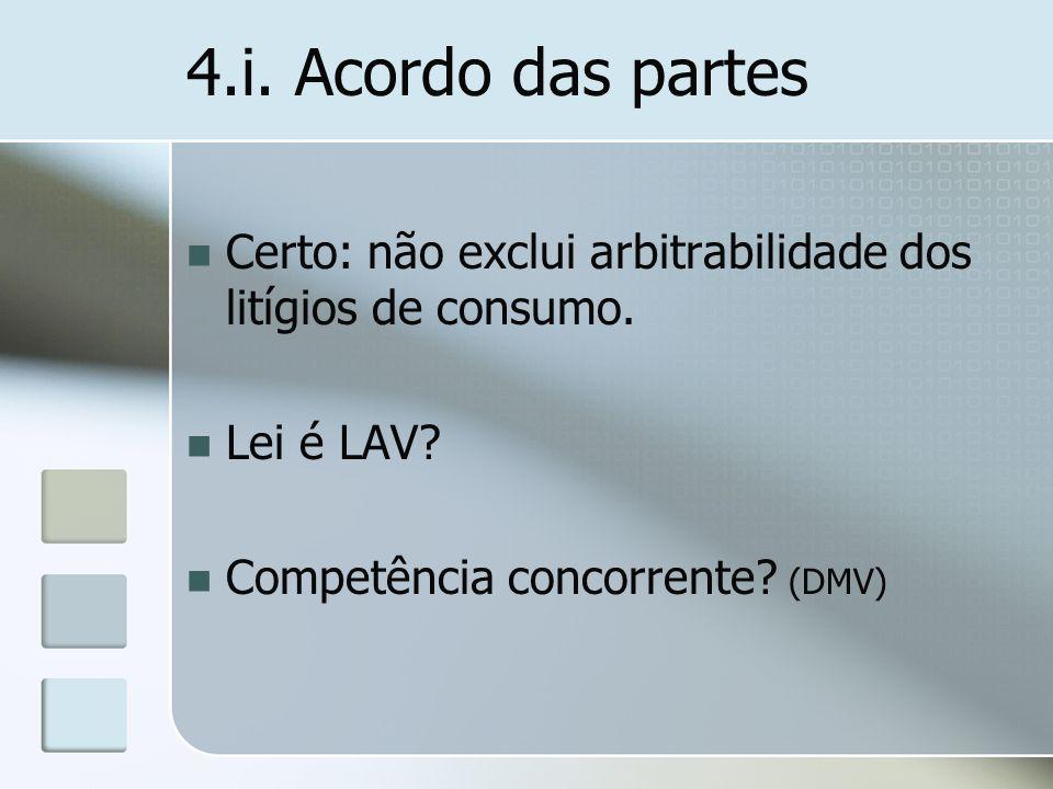 4.i. Acordo das partes Certo: não exclui arbitrabilidade dos litígios de consumo. Lei é LAV? Competência concorrente? (DMV)