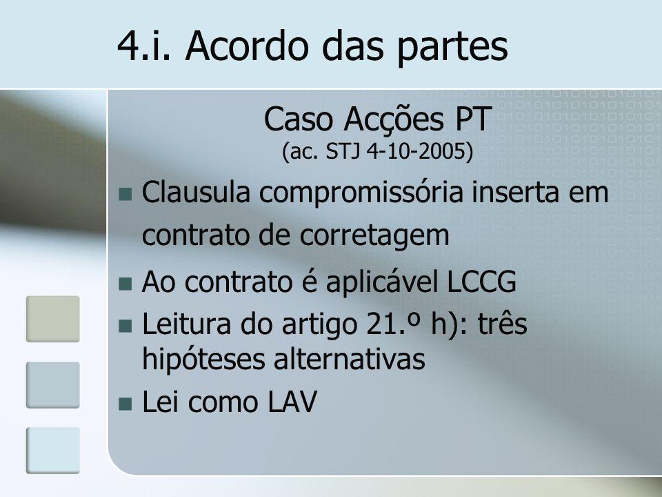 4.i. Acordo das partes Caso Acções PT (ac. STJ 4-10-2005) Clausula compromissória inserta em contrato de corretagem Ao contrato é aplicável LCCG Leitu