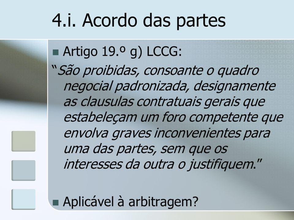 4.i. Acordo das partes Artigo 19.º g) LCCG: São proibidas, consoante o quadro negocial padronizada, designamente as clausulas contratuais gerais que e