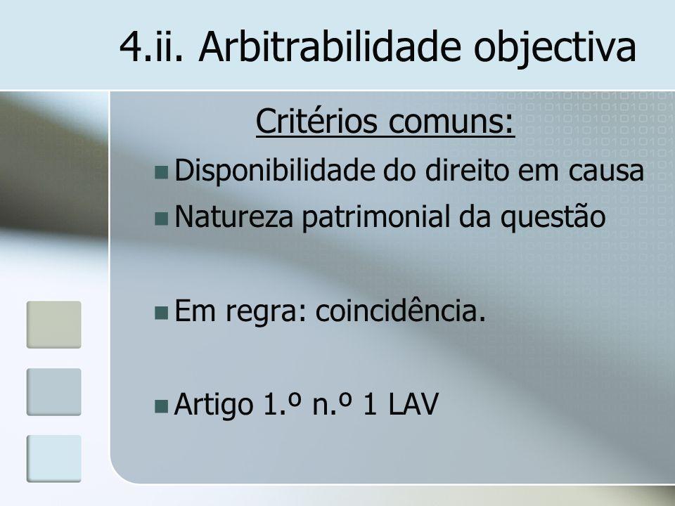 4.ii. Arbitrabilidade objectiva Critérios comuns: Disponibilidade do direito em causa Natureza patrimonial da questão Em regra: coincidência. Artigo 1