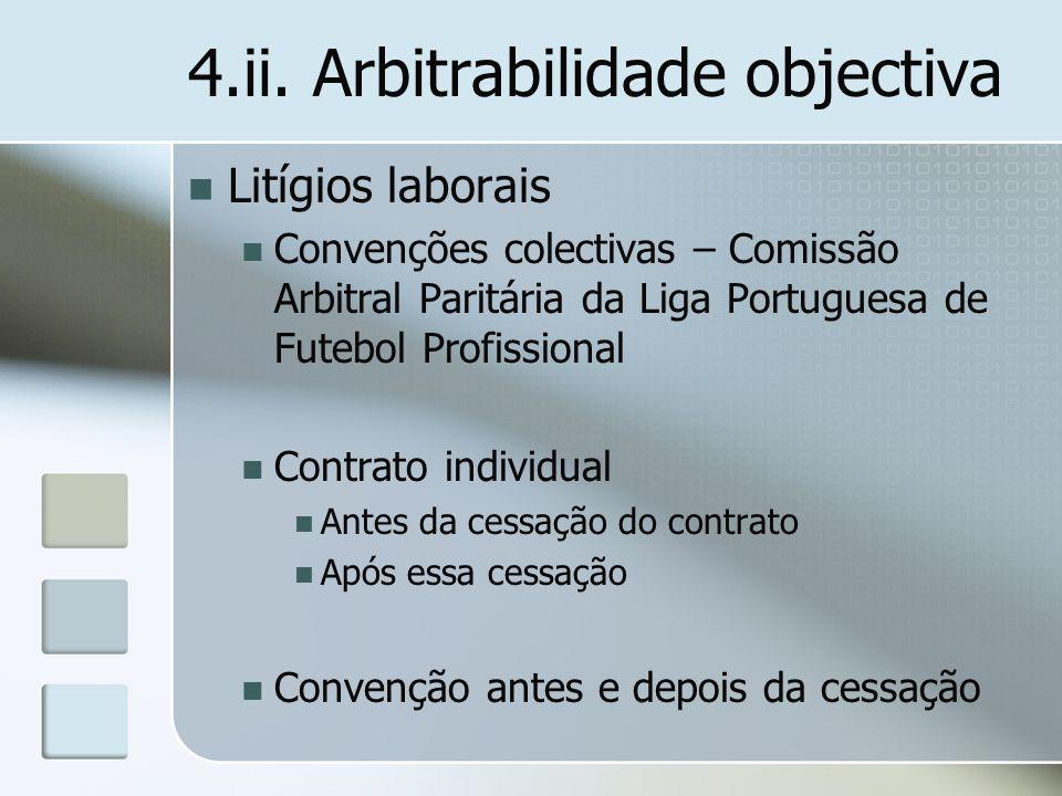 4.ii. Arbitrabilidade objectiva Litígios laborais Convenções colectivas – Comissão Arbitral Paritária da Liga Portuguesa de Futebol Profissional Contr