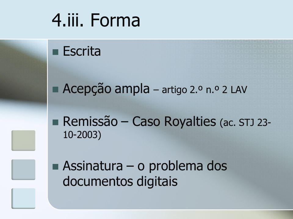 4.iii. Forma Escrita Acepção ampla – artigo 2.º n.º 2 LAV Remissão – Caso Royalties (ac. STJ 23- 10-2003) Assinatura – o problema dos documentos digit