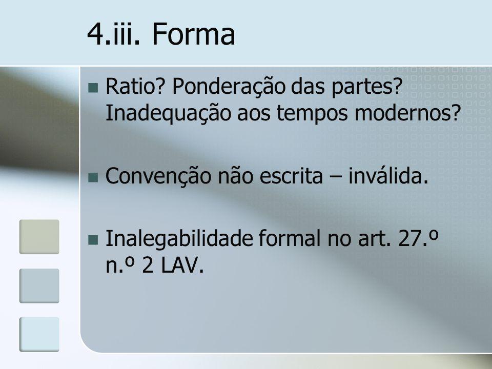 4.iii. Forma Ratio? Ponderação das partes? Inadequação aos tempos modernos? Convenção não escrita – inválida. Inalegabilidade formal no art. 27.º n.º