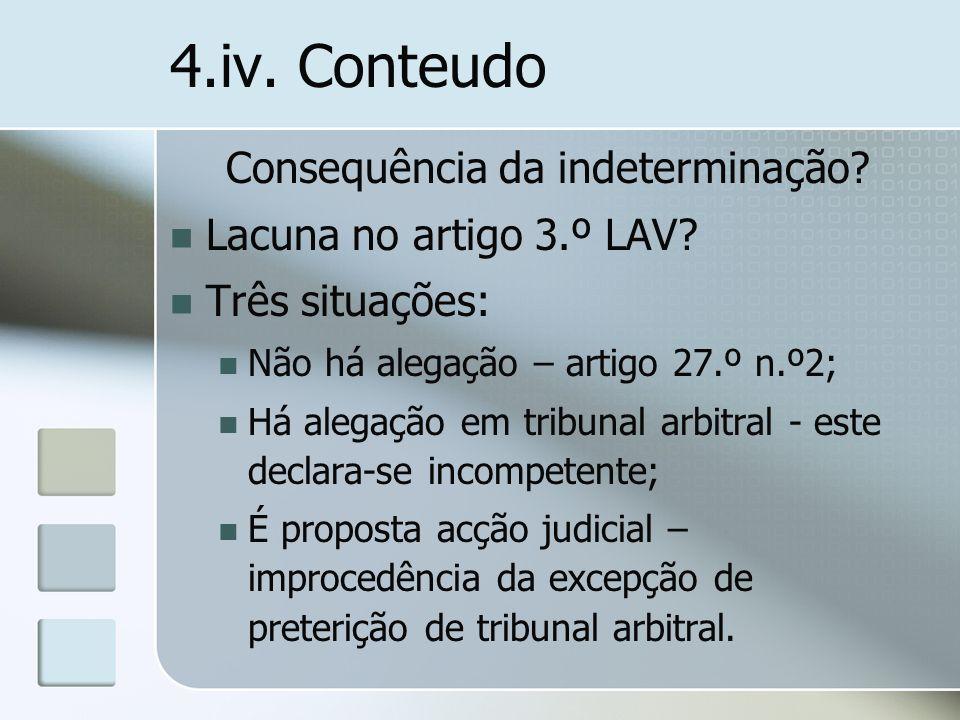 4.iv. Conteudo Consequência da indeterminação? Lacuna no artigo 3.º LAV? Três situações: Não há alegação – artigo 27.º n.º2; Há alegação em tribunal a
