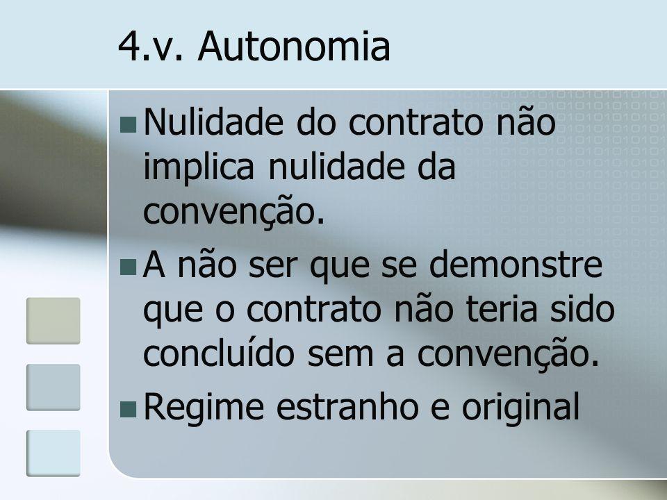 4.v. Autonomia Nulidade do contrato não implica nulidade da convenção. A não ser que se demonstre que o contrato não teria sido concluído sem a conven