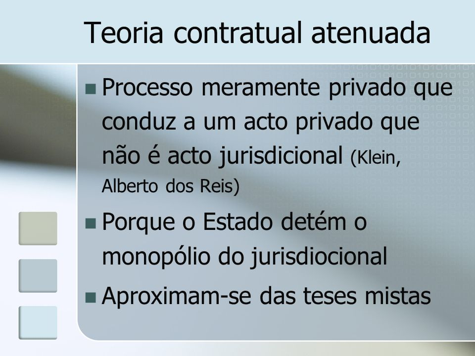 Teoria contratual atenuada Processo meramente privado que conduz a um acto privado que não é acto jurisdicional (Klein, Alberto dos Reis) Porque o Est