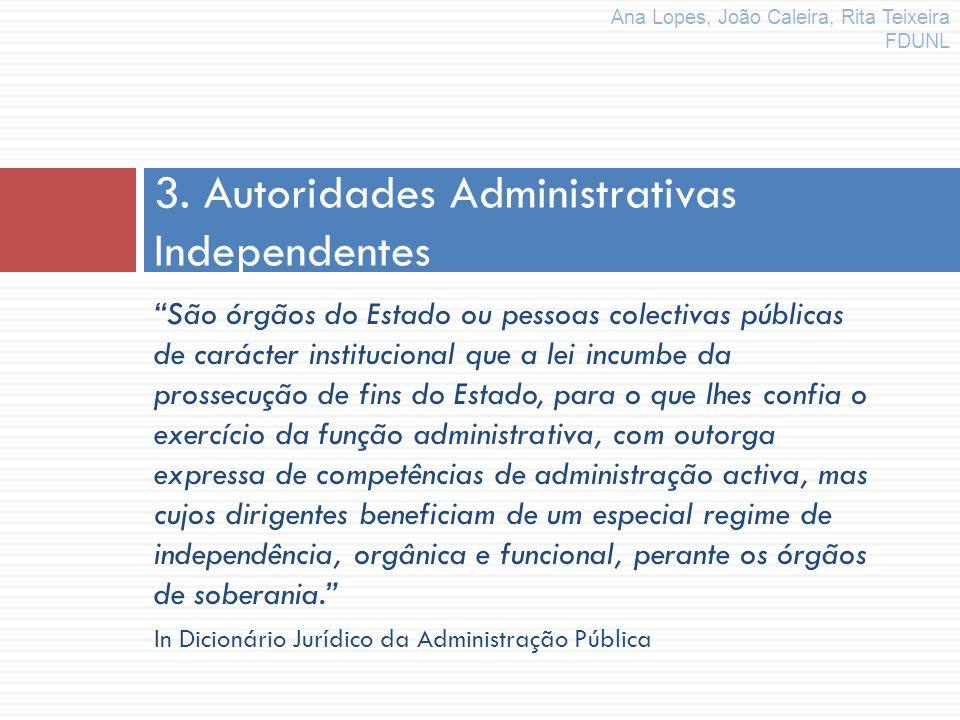 3. Autoridades Administrativas Independentes Ana Lopes, João Caleira, Rita Teixeira FDUNL São órgãos do Estado ou pessoas colectivas públicas de carác