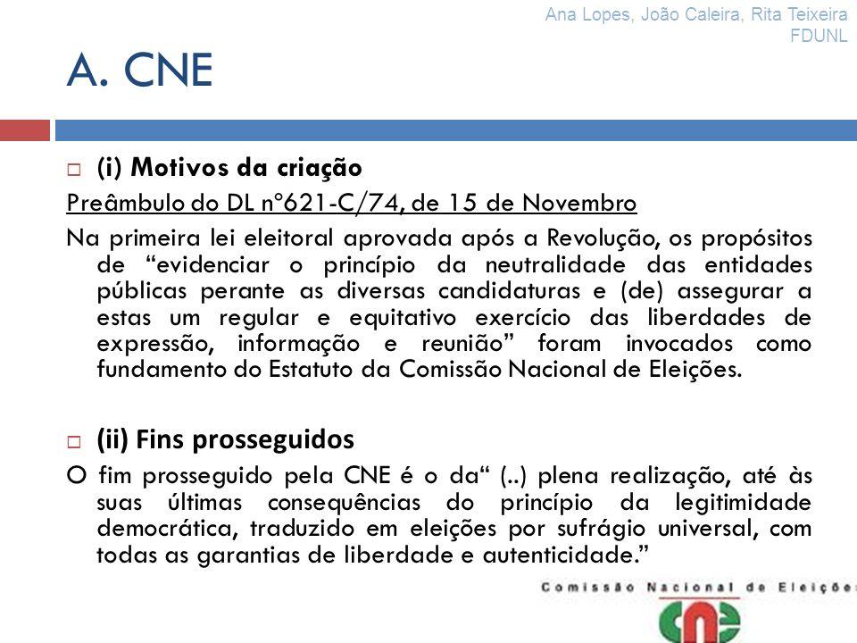 A. CNE (i) Motivos da criação Preâmbulo do DL nº621-C/74, de 15 de Novembro Na primeira lei eleitoral aprovada após a Revolução, os propósitos de evid