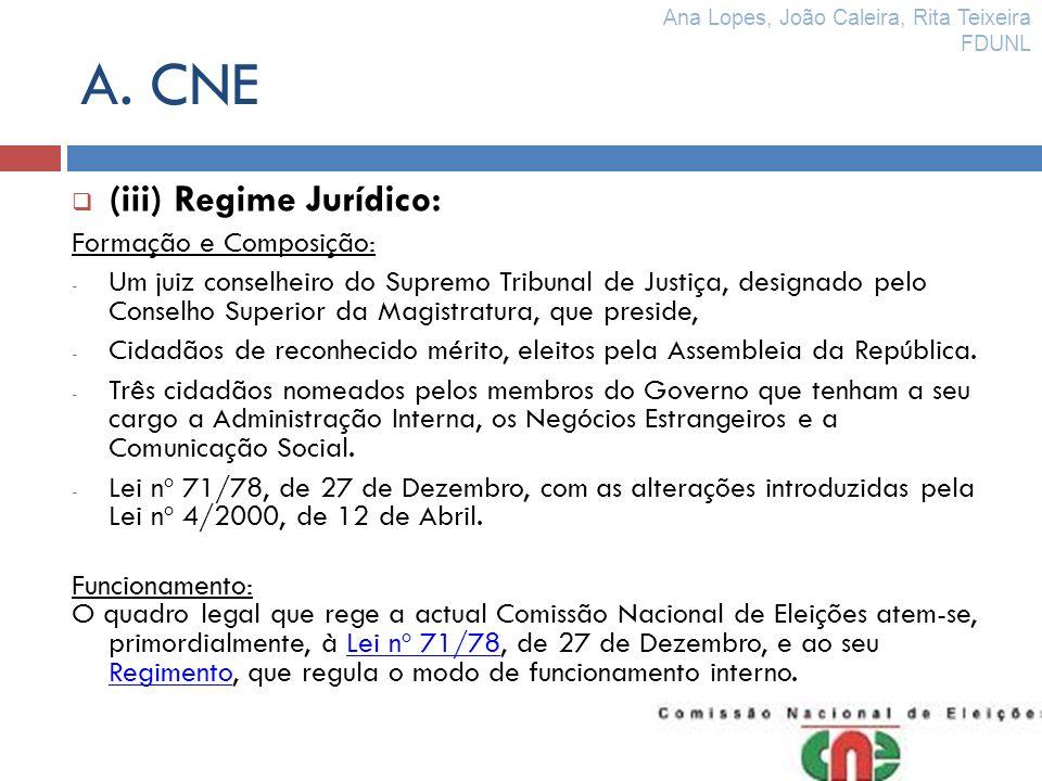 A. CNE (iii) Regime Jurídico: Formação e Composição: - Um juiz conselheiro do Supremo Tribunal de Justiça, designado pelo Conselho Superior da Magistr