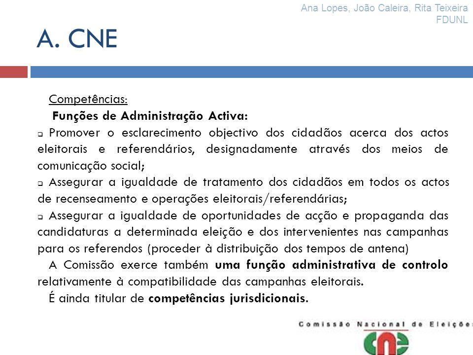 A. CNE Competências: Funções de Administração Activa: Promover o esclarecimento objectivo dos cidadãos acerca dos actos eleitorais e referendários, de