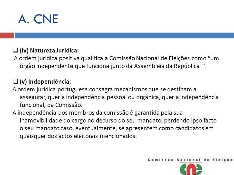A. CNE (iv) Natureza Jurídica: A ordem jurídica positiva qualifica a Comissão Nacional de Eleições como um órgão independente que funciona junto da As