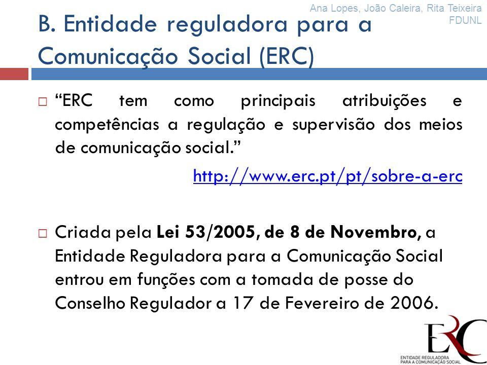 B. Entidade reguladora para a Comunicação Social (ERC) ERC tem como principais atribuições e competências a regulação e supervisão dos meios de comuni