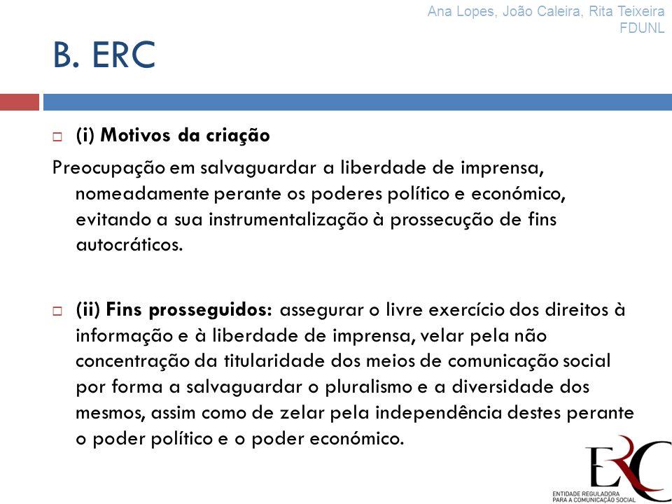 B. ERC (i) Motivos da criação Preocupação em salvaguardar a liberdade de imprensa, nomeadamente perante os poderes político e económico, evitando a su