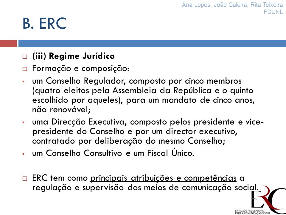 B. ERC (iii) Regime Jurídico Formação e composição: um Conselho Regulador, composto por cinco membros (quatro eleitos pela Assembleia da República e o