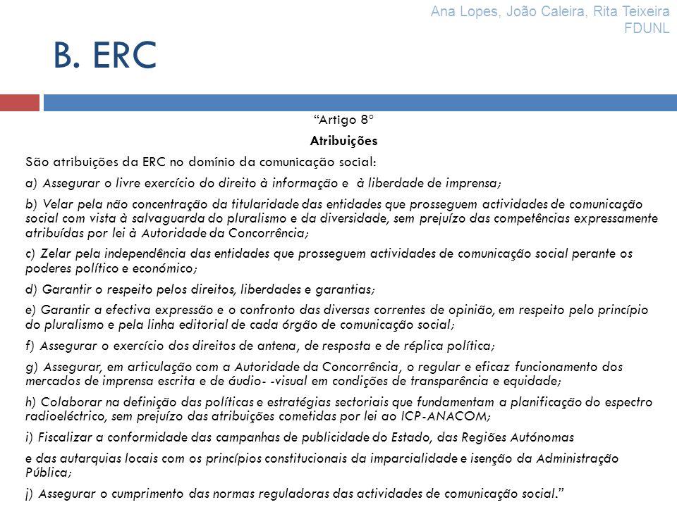 B. ERC Artigo 8º Atribuições São atribuições da ERC no domínio da comunicação social: a) Assegurar o livre exercício do direito à informação e à liber
