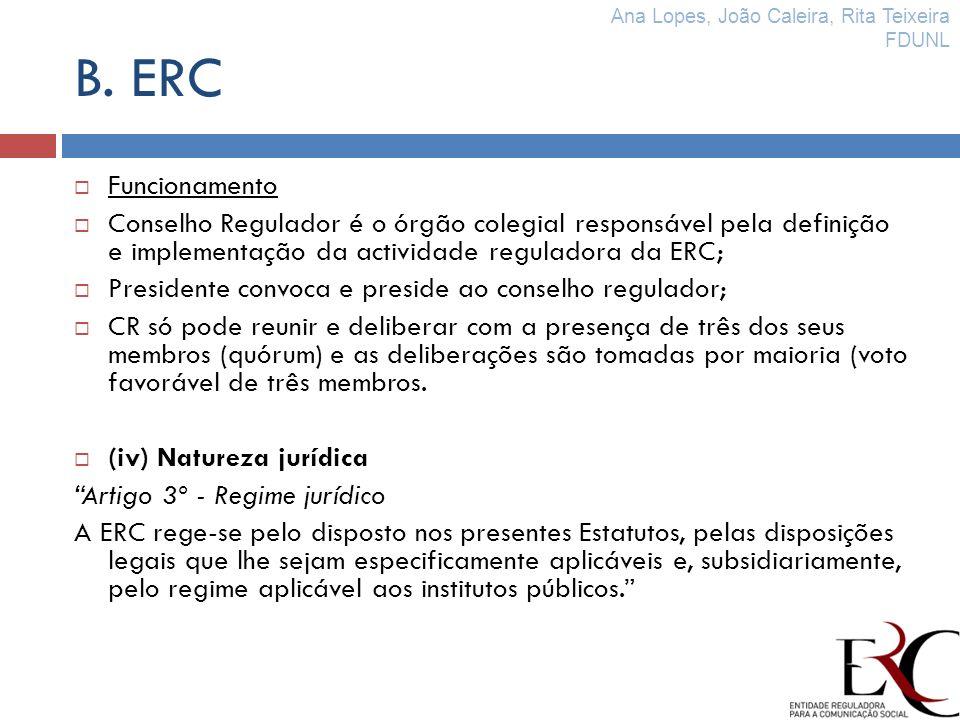 B. ERC Funcionamento Conselho Regulador é o órgão colegial responsável pela definição e implementação da actividade reguladora da ERC; Presidente conv