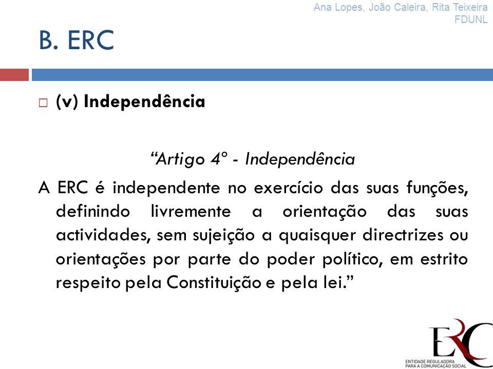 B. ERC (v) Independência Artigo 4º - Independência A ERC é independente no exercício das suas funções, definindo livremente a orientação das suas acti