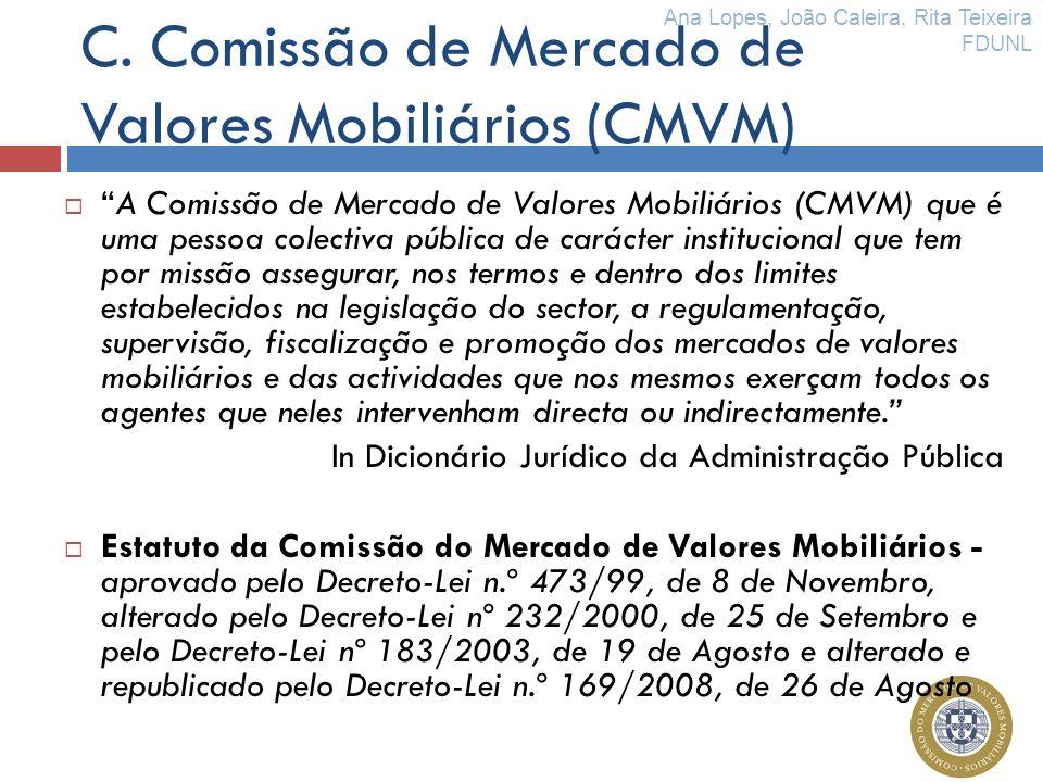 C. Comissão de Mercado de Valores Mobiliários (CMVM) A Comissão de Mercado de Valores Mobiliários (CMVM) que é uma pessoa colectiva pública de carácte