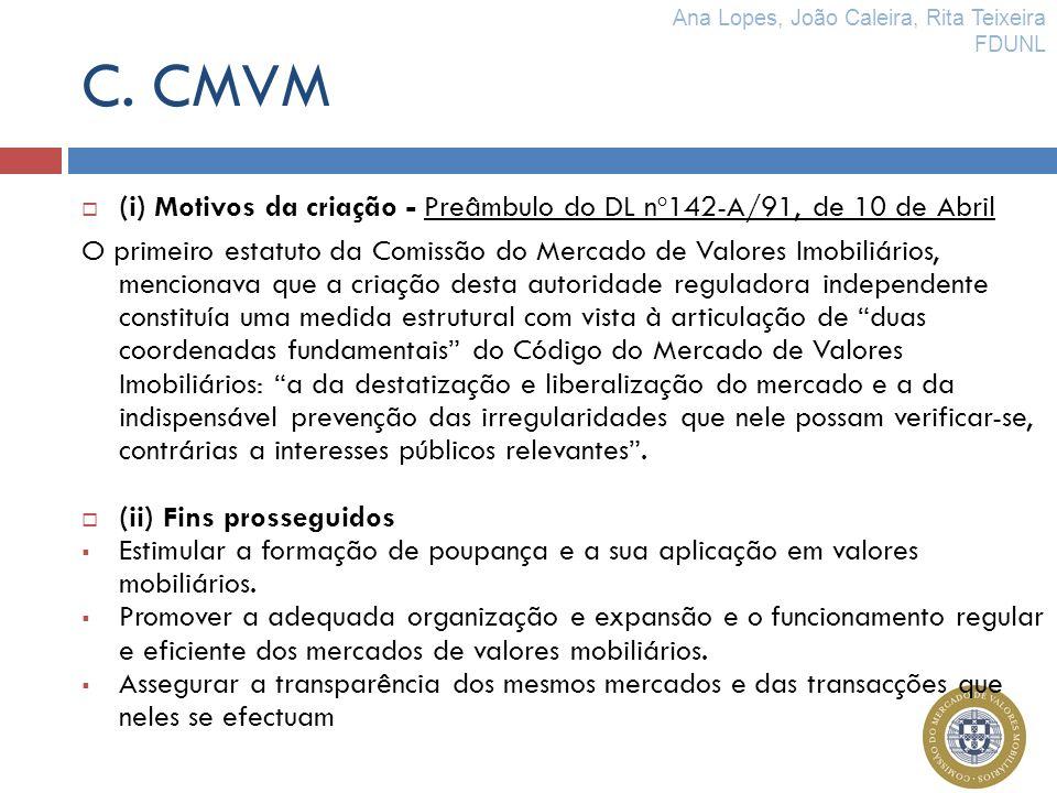 C. CMVM (i) Motivos da criação - Preâmbulo do DL nº142-A/91, de 10 de Abril O primeiro estatuto da Comissão do Mercado de Valores Imobiliários, mencio