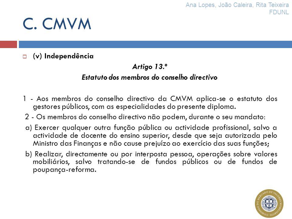 C. CMVM (v) Independência Artigo 13.º Estatuto dos membros do conselho directivo 1 - Aos membros do conselho directivo da CMVM aplica-se o estatuto do
