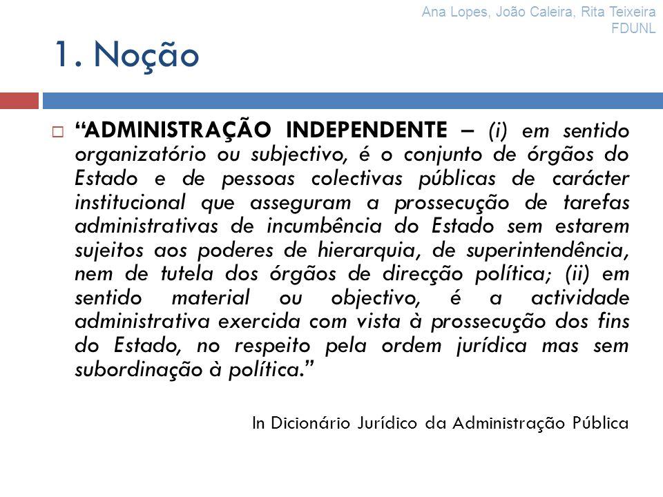 1. Noção ADMINISTRAÇÃO INDEPENDENTE – (i) em sentido organizatório ou subjectivo, é o conjunto de órgãos do Estado e de pessoas colectivas públicas de