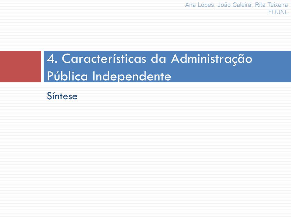 Síntese 4. Características da Administração Pública Independente Ana Lopes, João Caleira, Rita Teixeira FDUNL