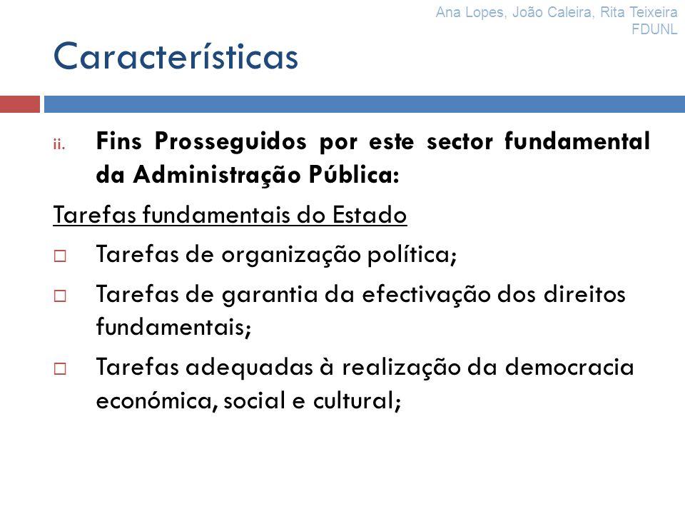 Características ii. Fins Prosseguidos por este sector fundamental da Administração Pública: Tarefas fundamentais do Estado Tarefas de organização polí