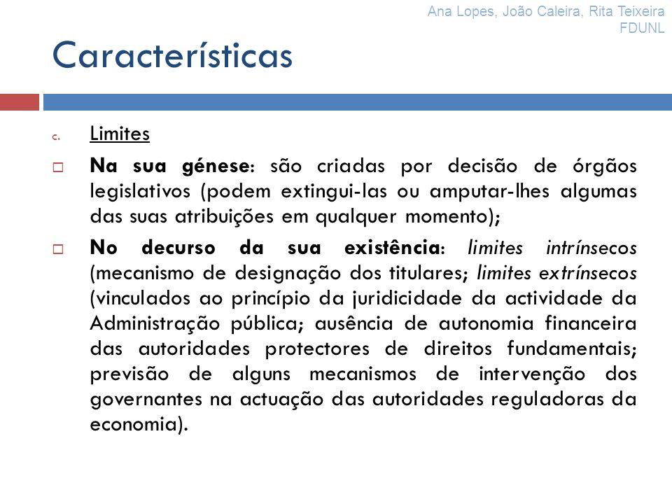Características c. Limites Na sua génese: são criadas por decisão de órgãos legislativos (podem extingui-las ou amputar-lhes algumas das suas atribuiç