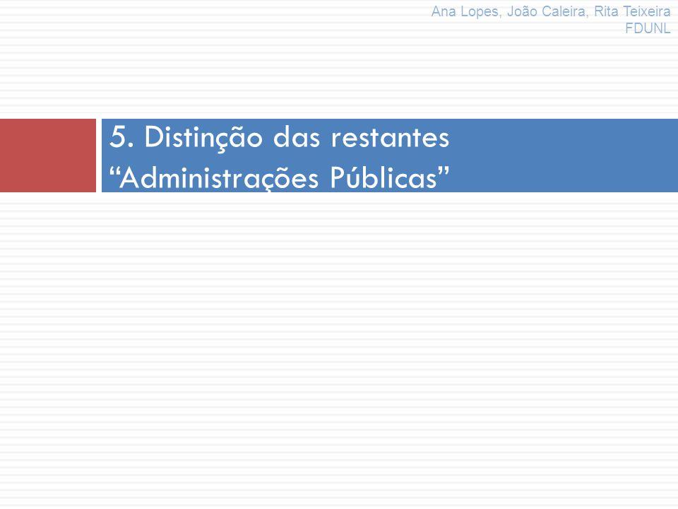 5. Distinção das restantes Administrações Públicas Ana Lopes, João Caleira, Rita Teixeira FDUNL