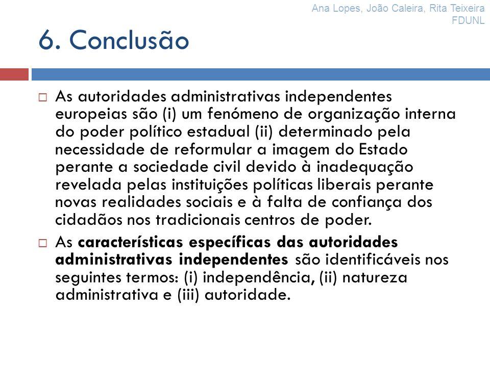 6. Conclusão As autoridades administrativas independentes europeias são (i) um fenómeno de organização interna do poder político estadual (ii) determi