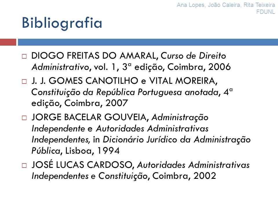 Bibliografia DIOGO FREITAS DO AMARAL, Curso de Direito Administrativo, vol. 1, 3ª edição, Coimbra, 2006 J. J. GOMES CANOTILHO e VITAL MOREIRA, Constit
