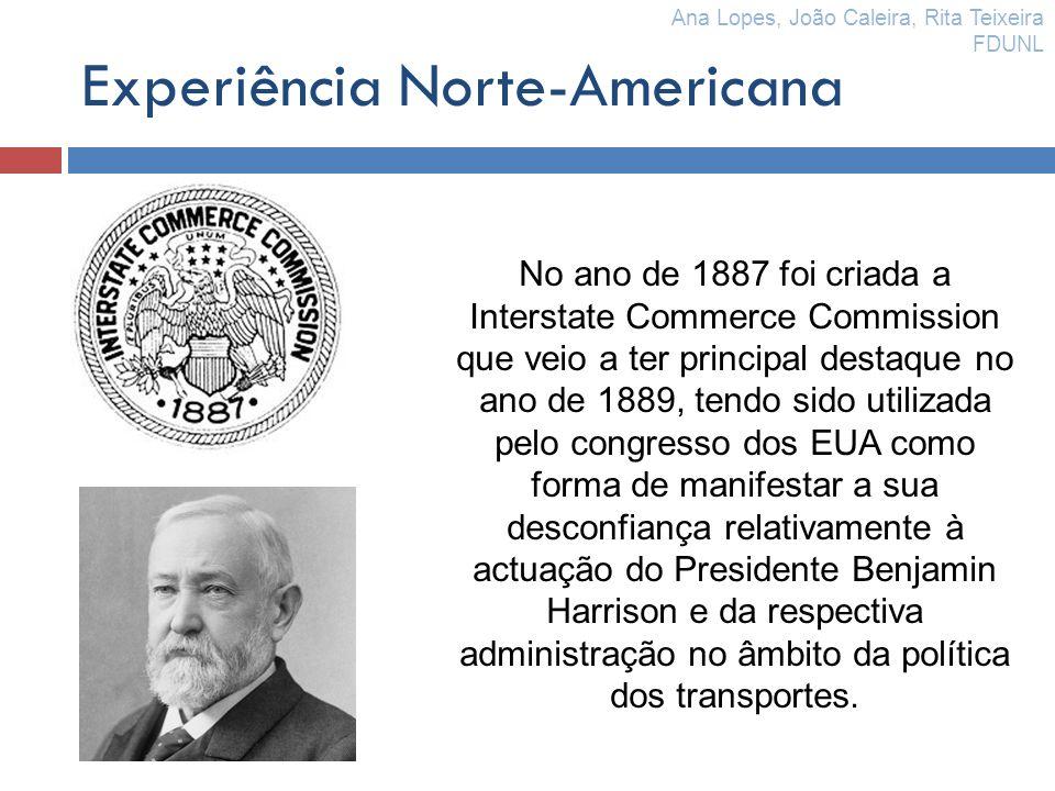 Experiência Norte-Americana No ano de 1887 foi criada a Interstate Commerce Commission que veio a ter principal destaque no ano de 1889, tendo sido ut