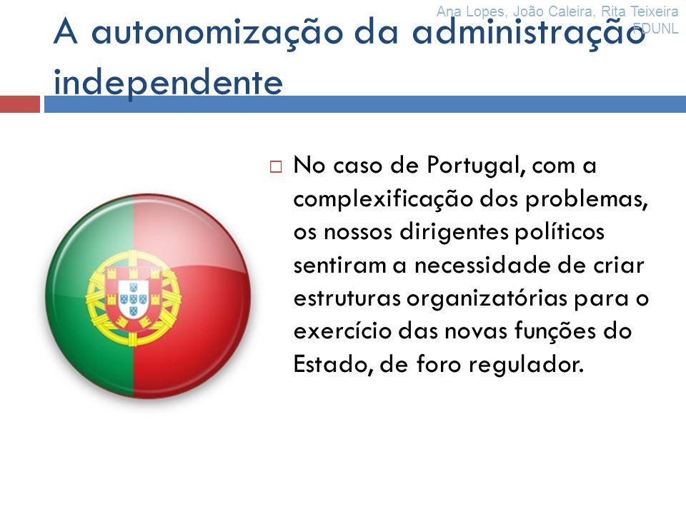 A autonomização da administração independente No caso de Portugal, com a complexificação dos problemas, os nossos dirigentes políticos sentiram a nece