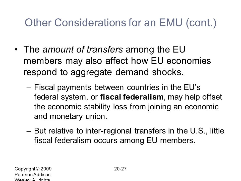 Copyright © 2009 Pearson Addison- Wesley. All rights reserved. 20-27 Other Considerations for an EMU (cont.) The amount of transfers among the EU memb
