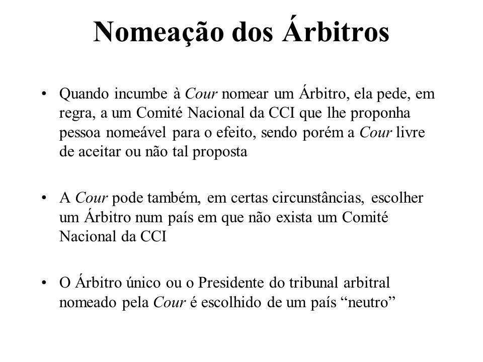 Nomeação dos Árbitros Quando incumbe à Cour nomear um Árbitro, ela pede, em regra, a um Comité Nacional da CCI que lhe proponha pessoa nomeável para o